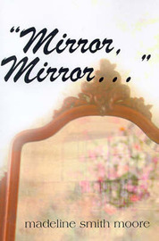 Mirror, Mirror, ... by Madeline Smith Moore image