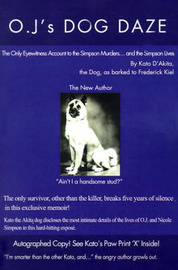 O.J.'s Dog Daze: The Only Eyewitness Account to the Simpson Murders...and the Simpson Lives by Kato D'Akita image