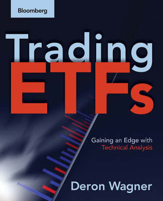 Trading ETFs: Gaining an Edge with Technical Analysis by Deron Wagner