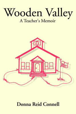 Wooden Valley: A Teacher's Memoir by Donna Reid Connell, Ed.D.