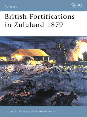 British Fortifications in Zululand 1879 by Ian Knight