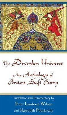 The Drunken Universe: An Anthology of Persian Sufi Poetry by Peter Lamborn Wilson