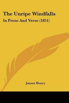 The Unripe Windfalls: In Prose And Verse (1851) by James Henry
