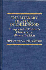 The Literary Heritage of Childhood by Charles Frey