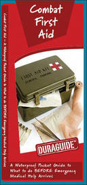 Combat First Aid: A Waterproof Pocket Guide to What to Do Before Emergency Medical Help Arrives by Senior Consultant James Kavanagh (Senior Consultant, Oxera Oxera Oxera)