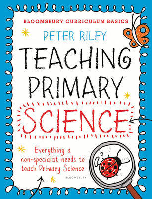 Bloomsbury Curriculum Basics: Teaching Primary Science by Peter Riley image