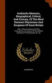 Authentic Memoirs, Biographical, Critical, and Literary, of the Most Eminent Physicians and Surgeons of Great Britain by * Anonymous image