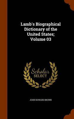 Lamb's Biographical Dictionary of the United States; Volume 03 by John Howard Brown