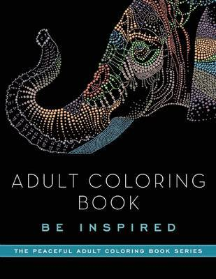 Adult Coloring Book: Be Inspired by Adult Coloring Books