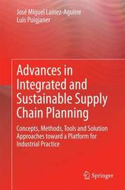 Advances in Integrated and Sustainable Supply Chain Planning by Jose Miguel Lainez-Aguirre