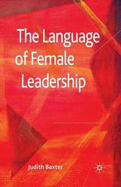 The Language of Female Leadership by J Baxter