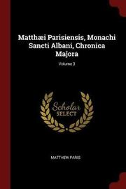 Matthaei Parisiensis, Monachi Sancti Albani, Chronica Majora; Volume 3 by Matthew Paris image