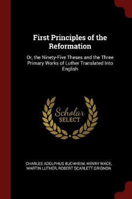 First Principles of the Reformation by Charles Adolphus Buchheim image