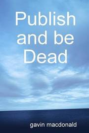 Publish and be Dead by gavin macdonald