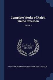 Complete Works of Ralph Waldo Emerson; Volume 3 by Ralph Waldo Emerson