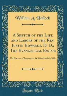A Sketch of the Life and Labors of the REV. Justin Edwards, D. D.; The Evangelical Pastor by William A. Hallock image