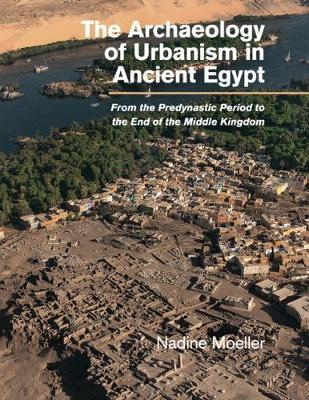 The Archaeology of Urbanism in Ancient Egypt by Nadine Moeller image