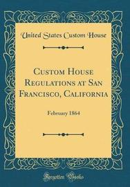 Custom House Regulations at San Francisco, California by United States Custom House image