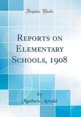 Reports on Elementary Schools, 1908 (Classic Reprint) by Matthew Arnold