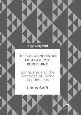 The Sociolinguistics of Academic Publishing by Linus Salo