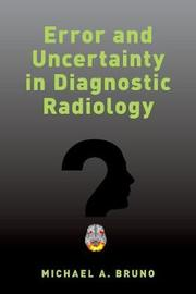 Error and Uncertainty in Diagnostic Radiology by Michael A,. Bruno