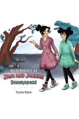 Adventures of Zara and Jannat: Bangladesh by Yasmin Nahar