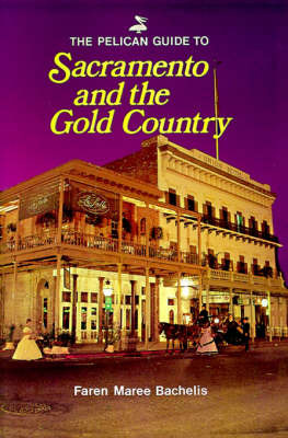 Pelican Guide to Sacremento and the Gold Country by Faren Bachelis image
