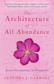 The Architecture of All Abundance: Seven Foundations to Prosperity by Lenedra Jewel Carroll