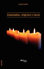 Estampitas, Virgenes Y Tacos by Graciela Santos
