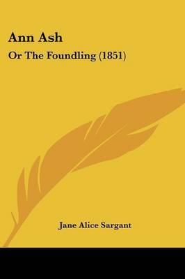 Ann Ash: Or The Foundling (1851) by Jane Alice Sargant image