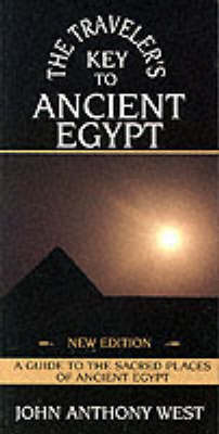 A Traveller's Key to Ancient Egypt by John Anthony West