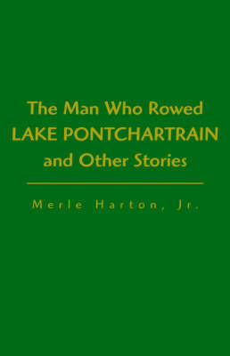 Man Who Rowed Lake Pontchartrain by Merle Harton Harton, Jr