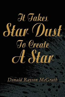 It Takes Star Dust to Create a Star by Donald Rayson McGrath