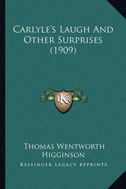 Carlyle's Laugh and Other Surprises (1909) by Thomas Wentworth Higginson