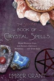 The Second Book of Crystal Spells by Ember Grant