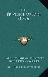 The Privilege of Pain (1920) by Caroline Kane Mills Everett image