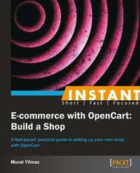 Instant E-commerce with OpenCart: Build a Shop How-to by Murat Yilmaz