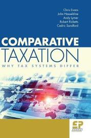 Comparative Taxation: Why tax systems differ by Chris Evans
