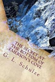The Secret at the Bottom of Emerson's Cove by G L Schulze