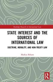State Interest and the Sources of International Law by Markus Beham