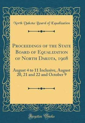 Proceedings of the State Board of Equalization of North Dakota, 1908 by North Dakota Board of Equalization