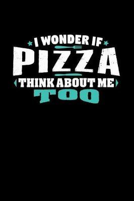 I Wonder If Pizza Think About Me Too by Crab Legs
