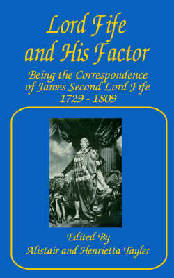 Lord Fife and His Factor: Being the Correspondence of James Second Lord Fife, 1729 - 1809 image