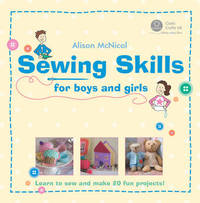 Sewing Skills for Boys and Girls: Learn to Sew and Make 20 Fun Projects by Alison McNicol image
