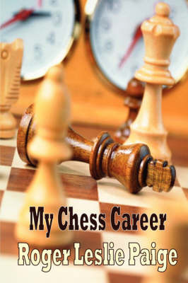 My Chess Career by Roger Leslie Paige