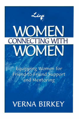 Women Connecting with Women, Equipping Women for Friend-To-Friend Support and Mentoring by Verna Birkey