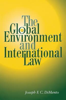 The Global Environment and International Law by Joseph F. C. DiMento