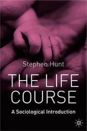 The Life Course: A Sociological Introduction by Stephen J. Hunt image