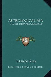 Astrological Air: Gemini, Libra and Aquarius by Eleanor Kirk