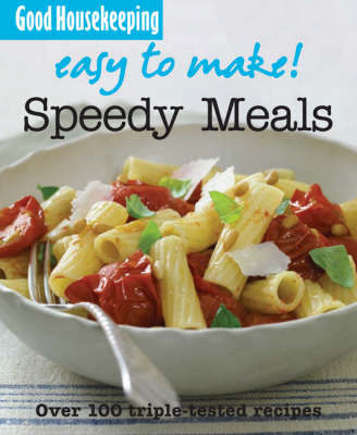 Speedy Meals: Over 100 Triple-Tested Recipes by Good Housekeeping Institute